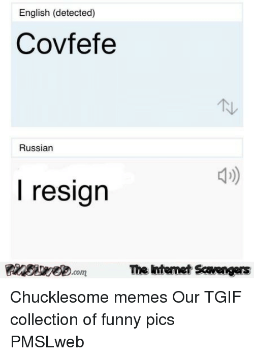 Funny, Memes, and Tgif: English (detected)  Covfefe  Russian  l resign  The intemet Scavengers <p>Chucklesome memes  Our TGIF collection of funny pics  PMSLweb </p>