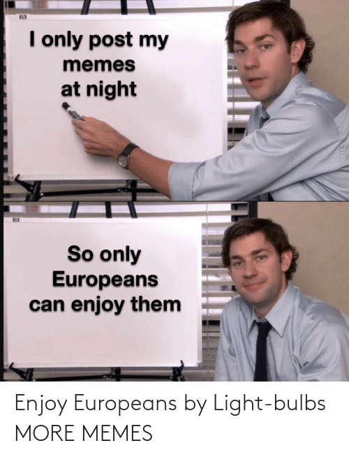 Enjoy: Enjoy Europeans by Light-bulbs MORE MEMES