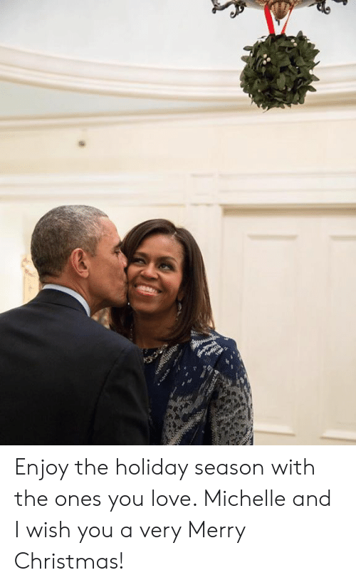 Holiday Season: Enjoy the holiday season with the ones you love. Michelle and I wish you a very Merry Christmas!