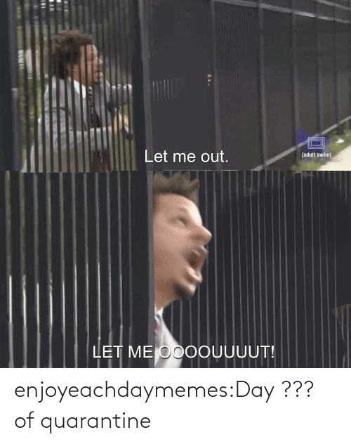 day: enjoyeachdaymemes:Day ??? of quarantine
