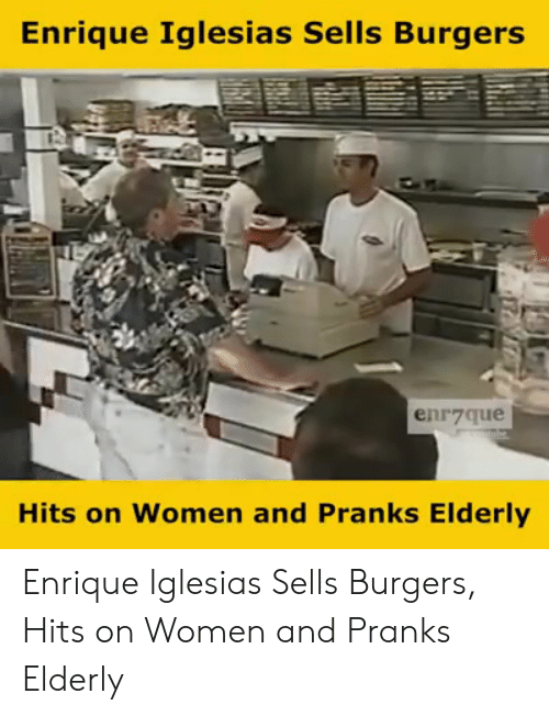 Memes, Women, and 🤖: Enrique Iglesias Sells Burgers  enr7que  Hits on Women and Pranks Elderly Enrique Iglesias Sells Burgers, Hits on Women and Pranks Elderly