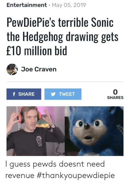 Entertainment May 05 2019 Pewdiepie S Terrible Sonic The Hedgehog Drawing Gets 10 Million Bid Joe Craven 0 Shares F Sharetweet I Guess Pewds Doesnt Need Revenue Thankyoupewdiepie Sonic The Hedgehog Meme On Astrologymemes Com