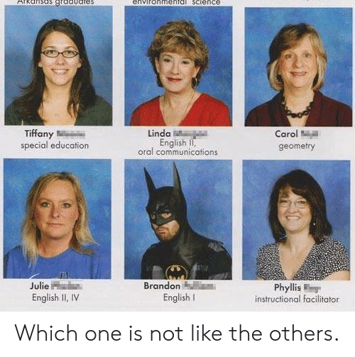 Phyllis: environmeaTG Sctence  Tiffany  special education  Linda  English II,  oral communications  Carol  geometry  Julie  English II, IV  Brandon  Phyllis  English l  instructional facilitator Which one is not like the others.
