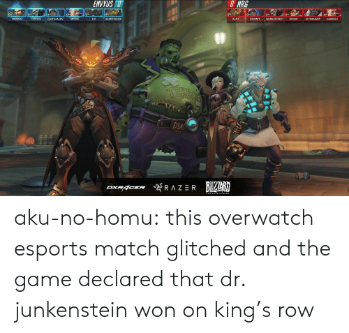 aku: ENVYUS D  O  NRG  0%  09  CHIPSHAJEN  09  0%  0%  0%  TAIMOU  COCCO  MICKIE  LUI  HARRYHOOK  AJAX  DUMMY  NUMLOCKED  IDDOD  ULTIMAWEP  HARBLEU  D3A aku-no-homu:  this overwatch esports match glitched and the game declared that dr. junkenstein won on king's row