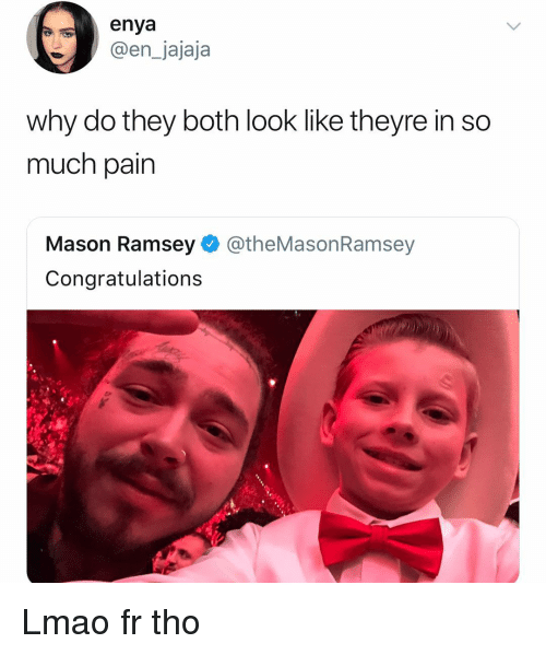 Funny, Lmao, and Congratulations: enya  @en_jajaja  why do they both look like theyre in so  much pain  Mason Ramsey@theMasonRamsey  Congratulations Lmao fr tho