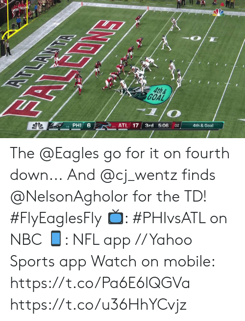 Go For It: EOMS  4th&  GOAL  दभ  6  PHI  ATL 17  3rd 5:06  1-0  :02  4th & Goal  0-1 The @Eagles go for it on fourth down...  And @cj_wentz finds @NelsonAgholor for the TD! #FlyEaglesFly  📺: #PHIvsATL on NBC 📱: NFL app // Yahoo Sports app Watch on mobile: https://t.co/Pa6E6lQGVa https://t.co/u36HhYCvjz
