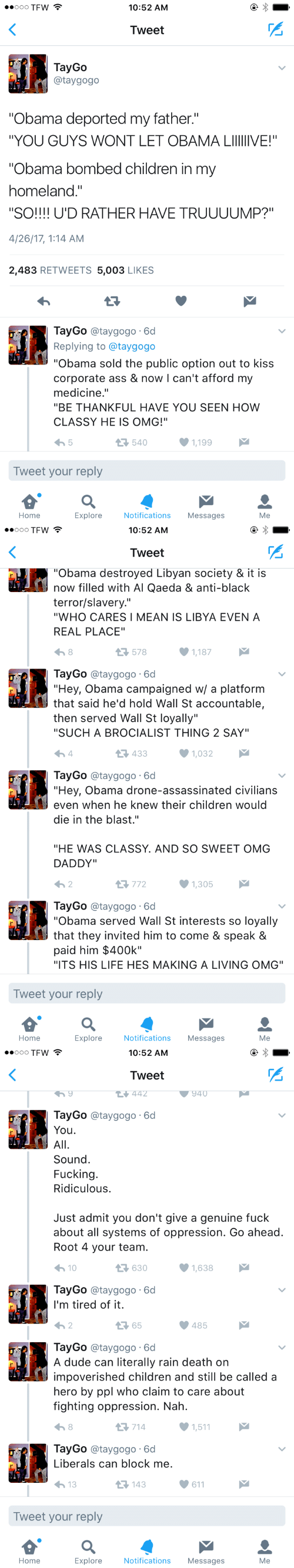 "Ass, Carolina Panthers, and Children: eoOO TFW  10:52 AM  Tweet  2  TayGo  @taygogo  Obama deported my father.""  YOU GUYS WONT LET OBAMA LIIIIIVE!""  Obama bombed children in my  homeland.  SO!!!! U'D RATHER HAVE TRUUUUMP?""  4/26/17, 1:14 AM  2,483 RETWEETS 5,003 LIKES  