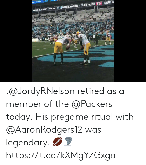 pep: epal pep  SUNDAY, DE  CAROLINA PANTHERS AT ATLANTA FALCONS  PANTNERS 2017 SCHEDULE  EAR SEASO .@JordyRNelson retired as a member of the @Packers today.  His pregame ritual with @AaronRodgers12 was legendary. 🏈🌪 https://t.co/kXMgYZGxga