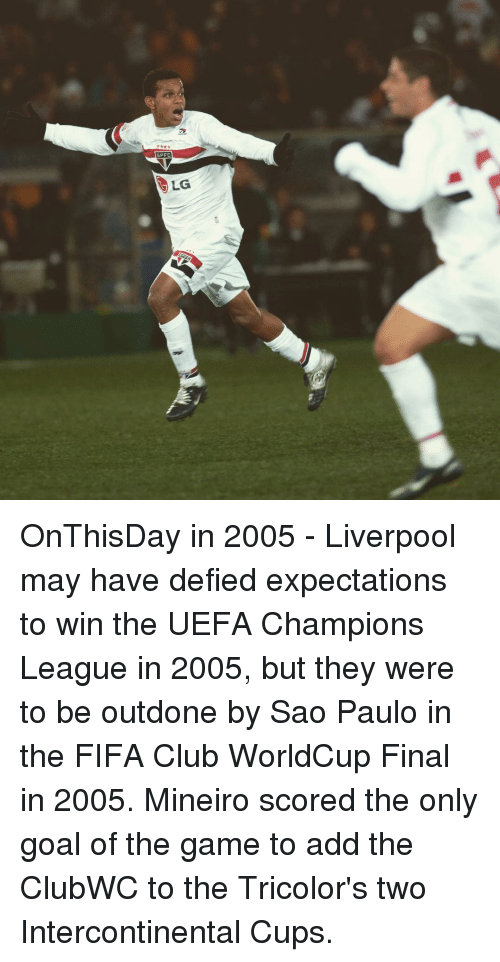 uefa champion league: EPFCA  LG OnThisDay in 2005 - Liverpool may have defied expectations to win the UEFA Champions League in 2005, but they were to be outdone by Sao Paulo in the FIFA Club WorldCup Final in 2005. Mineiro scored the only goal of the game to add the ClubWC to the Tricolor's two Intercontinental Cups.