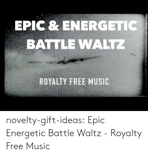 Energetic: EPIC & ENERGETIC  BATTLE WALTZ  ROYALTY FREE MUSIC novelty-gift-ideas:  Epic  Energetic Battle Waltz - Royalty Free Music