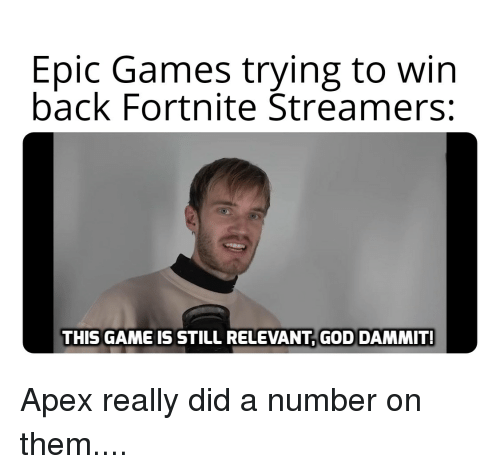 God, Apex, and Game: Epic Games trying to win  back Fortnite Streamers:  THIS GAME IS STILL RELEVANT, GOD DAMMIT