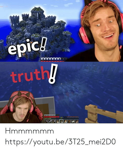 Youtu, Truth, and Epic: epic!  IC  truth!  +  2000  42 28 20  37 Hmmmmmm https://youtu.be/3T25_mei2D0