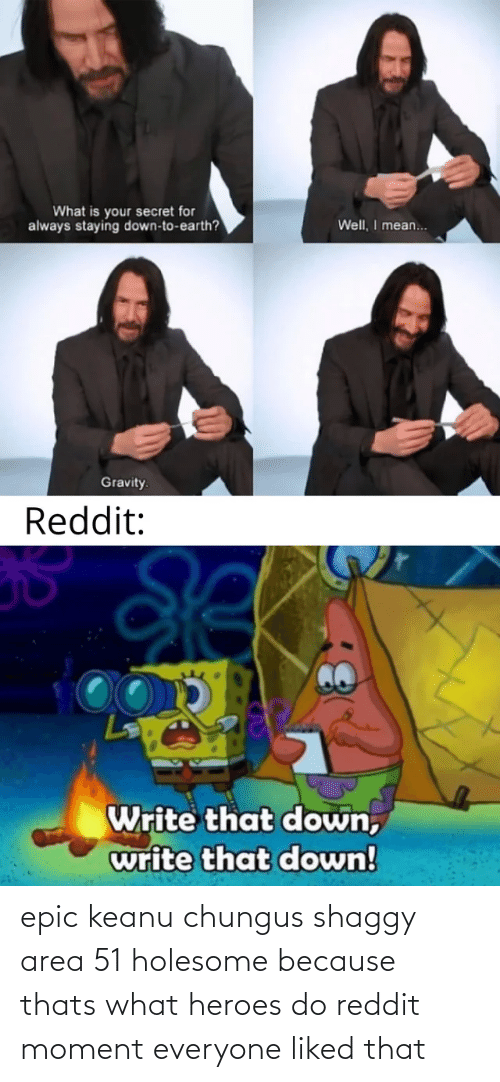 shaggy: epic keanu chungus shaggy area 51 holesome because thats what heroes do reddit moment everyone liked that