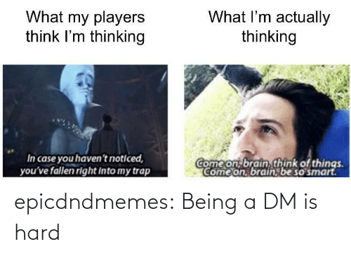 hard: epicdndmemes:  Being a DM is hard