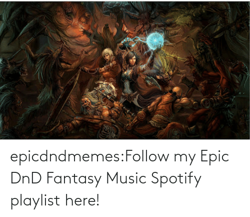 epic: epicdndmemes:Follow my Epic DnD Fantasy Music Spotify playlist here!