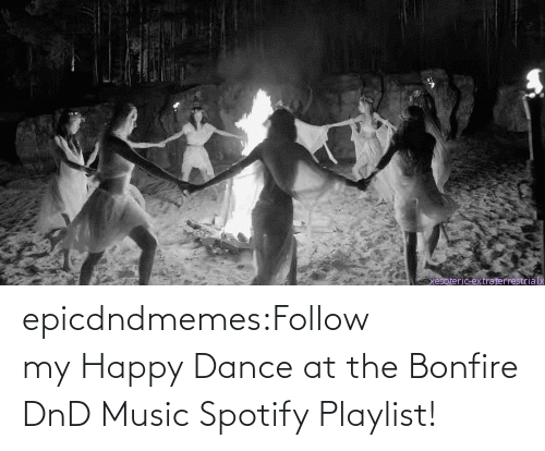 Spotify: epicdndmemes:Follow my Happy Dance at the Bonfire DnD Music Spotify Playlist!