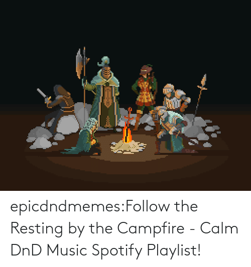 follow: epicdndmemes:Follow the Resting by the Campfire - Calm DnD Music Spotify Playlist!