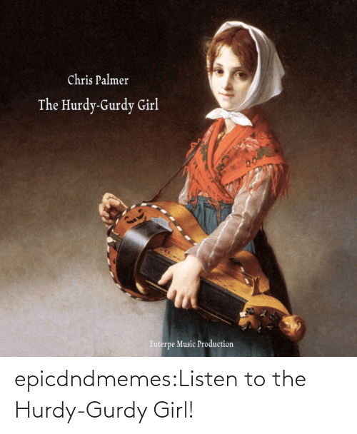 Listen To: epicdndmemes:Listen to the Hurdy-Gurdy Girl!