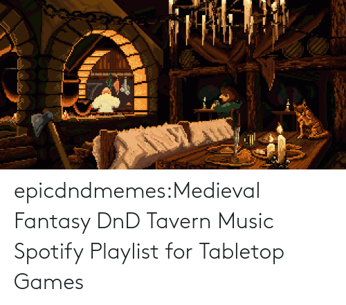 Music: epicdndmemes:Medieval Fantasy DnD Tavern Music Spotify Playlist for Tabletop Games