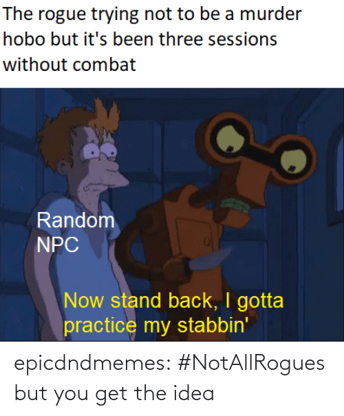 A Href: epicdndmemes:  #NotAllRogues but you get the idea