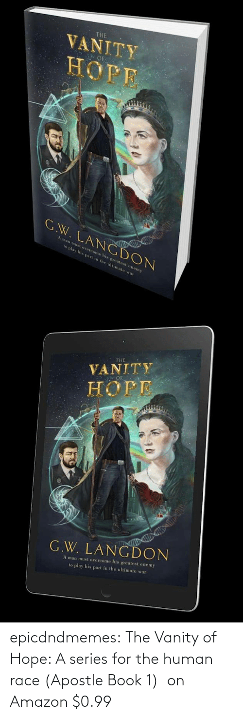 Race: epicdndmemes:  The Vanity of Hope: A series for the human race (Apostle Book 1)  on Amazon $0.99