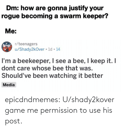 use: epicdndmemes:  U/shady2kover game me permission to use his post.
