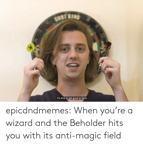 youre: epicdndmemes:  When you're a wizard and the Beholder hits you with its anti-magic field
