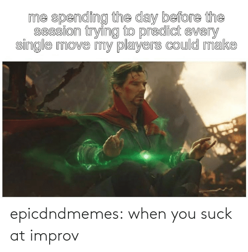 Suck: epicdndmemes:  when you suck at improv