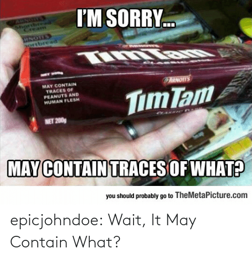 May Contain: epicjohndoe:  Wait, It May Contain What?