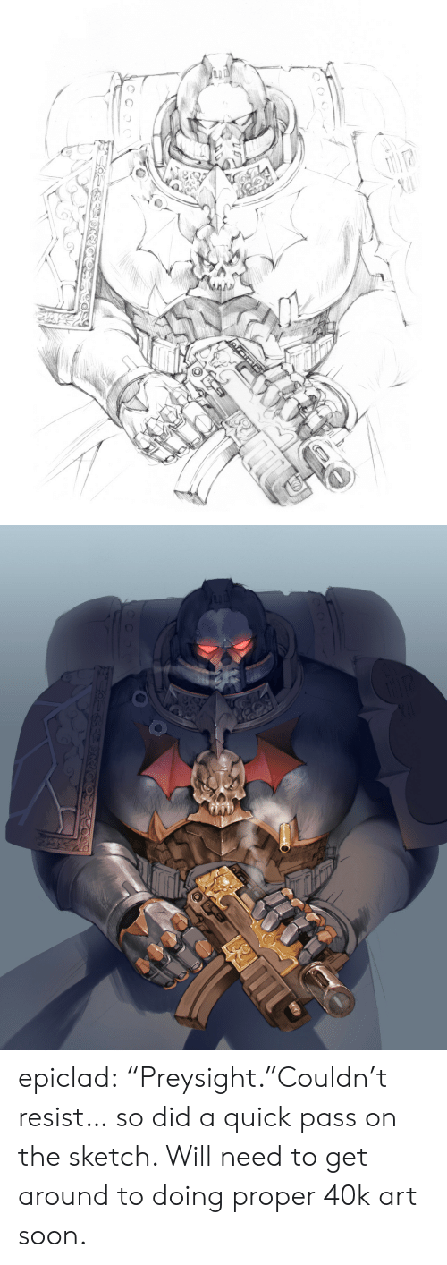 """Resist: epiclad:  """"Preysight.""""Couldn't resist… so did a quick pass on the sketch. Will need to get around to doing proper 40k art soon."""