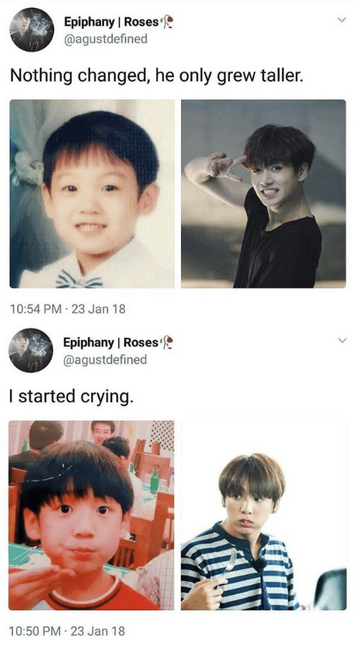 Epiphany: Epiphany l Roses  @agustdefined  Nothing changed, he only grew taller.  10:54 PM 23 Jan 18   Epiphany I Roses  @agustdefined  I started crying  10:50 PM 23 Jan 18