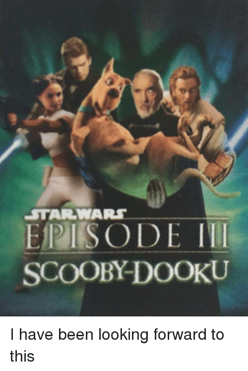 starwars: EPISODE I  SCOOBY-DOOKU  STARWARS I have been looking forward to this