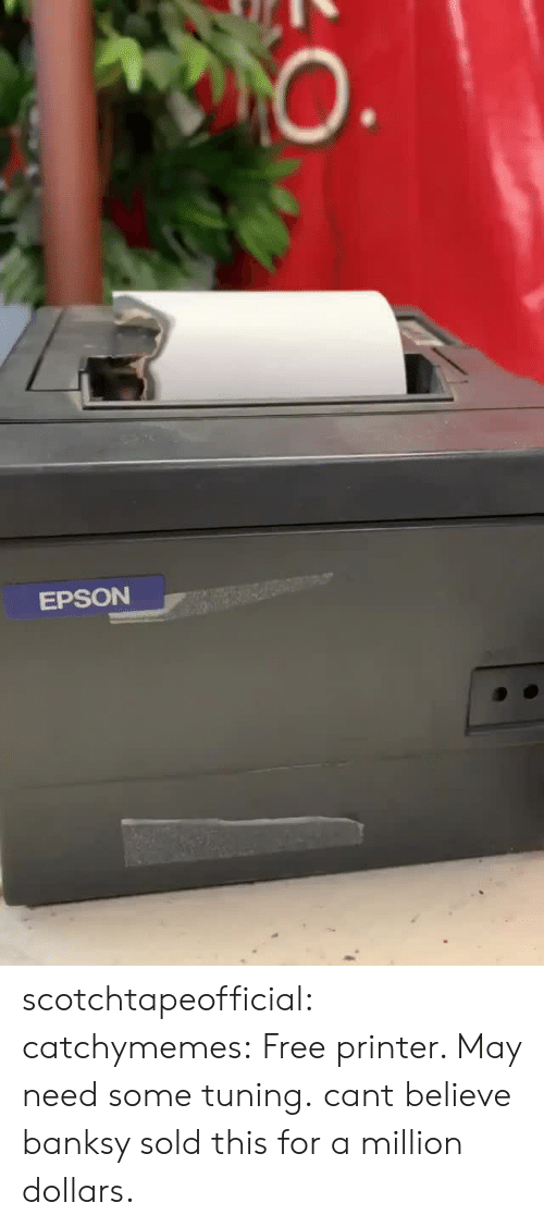 Target, Tumblr, and Blog: EPSON scotchtapeofficial: catchymemes:  Free printer. May need some tuning.   cant believe banksy sold this for a million dollars.