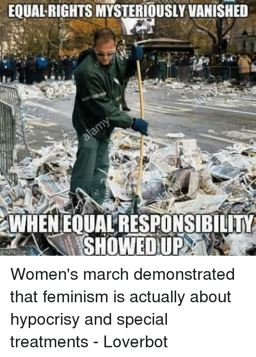 Vanishment: EQUAL RIGHTSMYSTERIOUSLY VANISHED  WHENEOUALRESPONSIBILITI  SHOWED UP Women's march demonstrated that feminism is actually about hypocrisy and special treatments - Loverbot