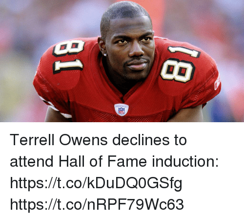 induction: EQUIPM Terrell Owens declines to attend Hall of Fame induction: https://t.co/kDuDQ0GSfg https://t.co/nRPF79Wc63