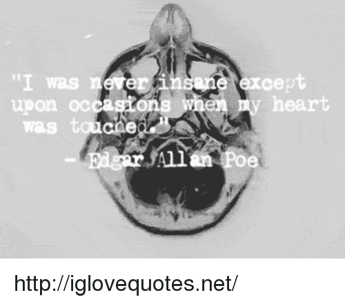 Heart, Http, and Poe: er insane except  'I was  upon occasion  heart  was t  an Poe http://iglovequotes.net/