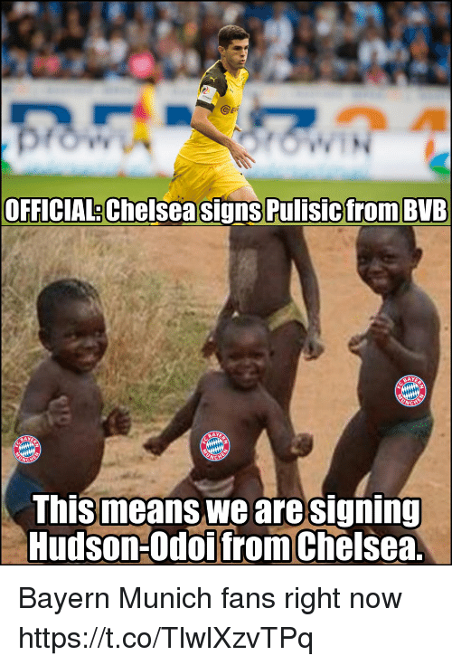 munich: @eR  OFFICIAL Chelsea signs Pulisicfrom BVB  BAY  BAY  This means we aresigning  Hudson-Odoifrom Chelsea Bayern Munich fans right now https://t.co/TlwlXzvTPq
