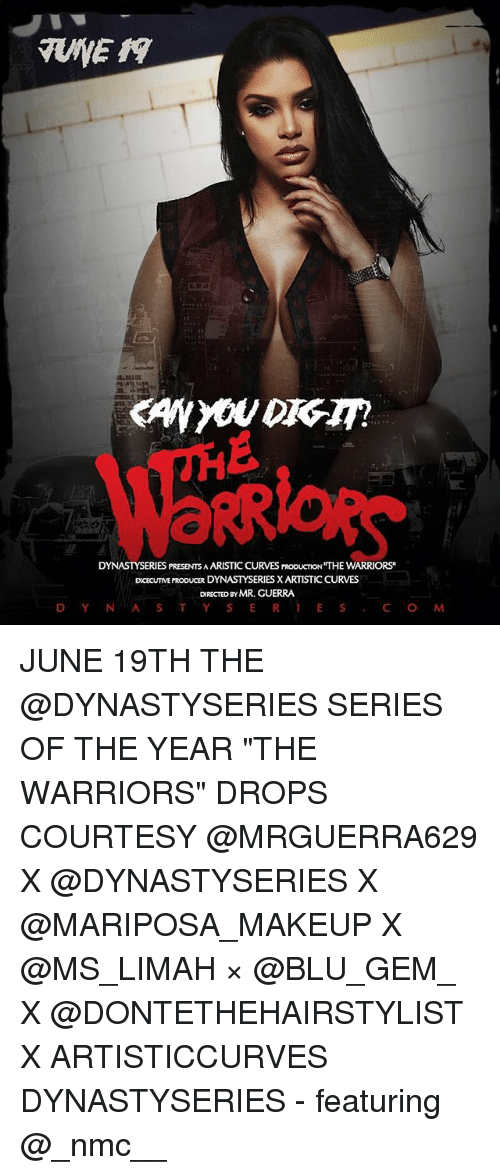 "nmc: ERIES PRESENTSAARISTIC CURVES RooucTION'THE WARRIORS""  EXCEcumVErRODUCER DYNASTYSERIES XARTISTIC  CURVES  DIRECTED BY MR. GUERRA JUNE 19TH THE @DYNASTYSERIES SERIES OF THE YEAR ""THE WARRIORS"" DROPS COURTESY @MRGUERRA629 X @DYNASTYSERIES X @MARIPOSA_MAKEUP X @MS_LIMAH × @BLU_GEM_ X @DONTETHEHAIRSTYLIST X ARTISTICCURVES DYNASTYSERIES - featuring @_nmc__"