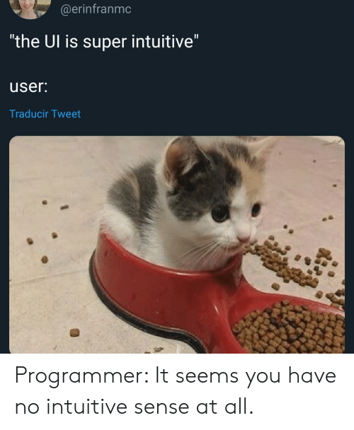 """Super, Tweet, and All: @erinfranmc  """"the Ul is super intuitive""""  II  user:  Traducir Tweet Programmer: It seems you have no intuitive sense at all."""