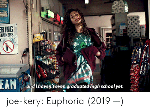 School, Target, and Tumblr: ERING  TAINERS  Y.  EAM  and Ihaven't even graduated high school yet. joe-kery: Euphoria (2019 —)