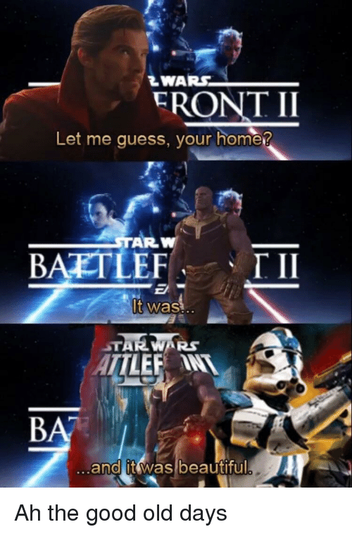 Eront Ii Let Me Guess Your Home Baetlefti It Was Starwars And It
