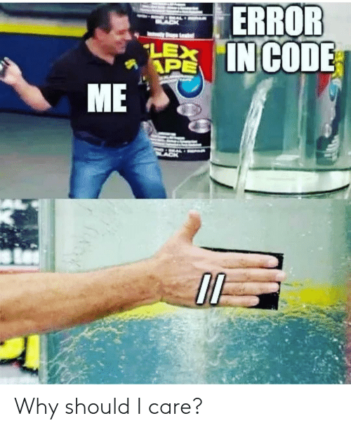 Code, Why, and Ape: ERROR  5IN CODE  APE  ME Why should I care?