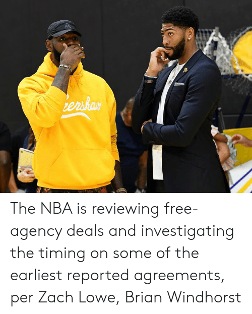 Nba, Free, and Deals: ershay The NBA is reviewing free-agency deals and investigating the timing on some of the earliest reported agreements, per Zach Lowe, Brian Windhorst