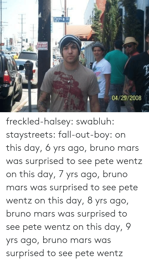 Bruno Mars, Fall, and Tumblr: es  04/29/2008 freckled-halsey:  swabluh:  staystreets:  fall-out-boy:  on this day, 6 yrs ago, bruno mars was surprised to see pete wentz  on this day, 7 yrs ago, bruno mars was surprised to see pete wentz  on this day, 8 yrs ago, bruno mars was surprised to see pete wentz   on this day, 9 yrs ago, bruno mars was surprised to see pete wentz