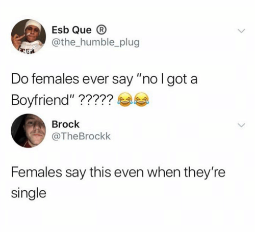 """Brock, Humble, and Boyfriend: Esb Que B  @the_humble_plug  Do females ever say """"no l got a  Boyfriend""""?????  Brock  TheBrockk  Females say this even when they're  single"""