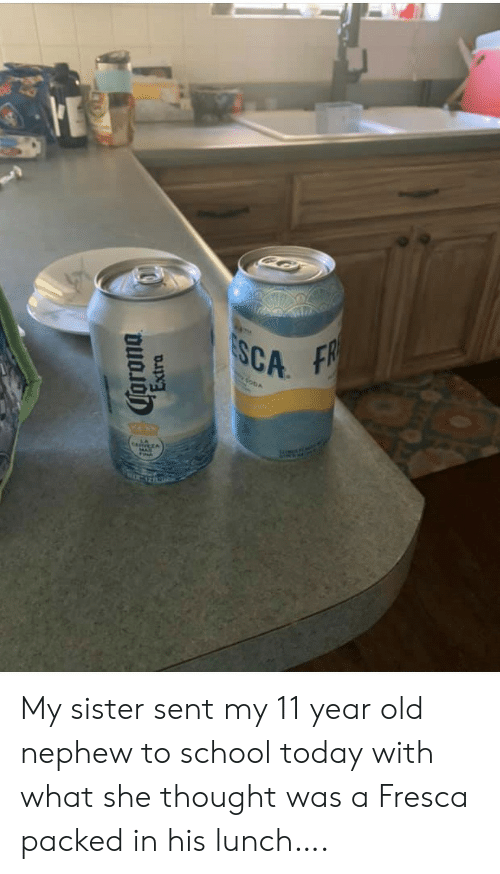 School, Today, and Old: ESCA  FR  GODA  ta A  Torona  Extra My sister sent my 11 year old nephew to school today with what she thought was a Fresca packed in his lunch….