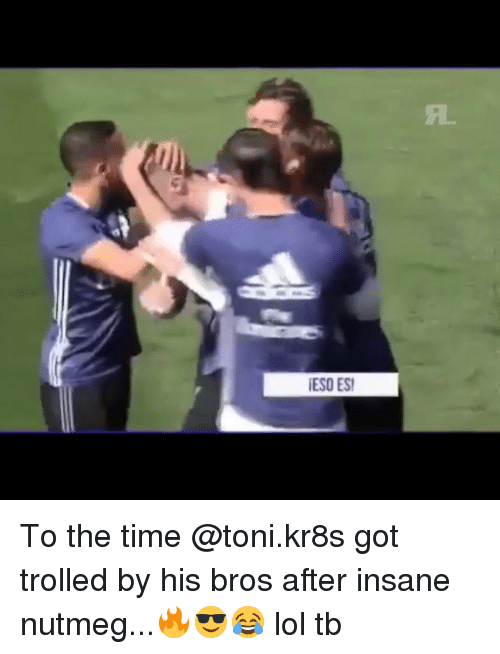 tonys: ESO ES To the time @toni.kr8s got trolled by his bros after insane nutmeg...🔥😎😂 lol tb
