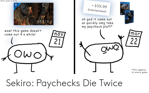 God, Omg, and Twitter: esoft owoboy on twitter  $59.99  Entertainment  oh god it came out  so quickly omg take  my paycheck pls!!!*  SERIRO  HADOS DIE TW  mar  wow! this qame doesn't  come out 4 a while!  nov  21  this applies  to every qame Sekiro: Paychecks Die Twice