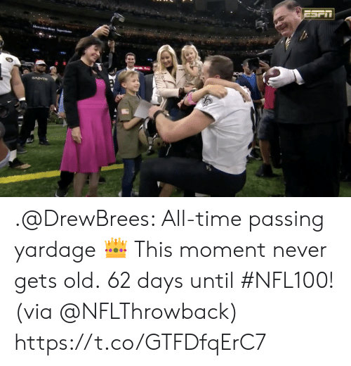Never Gets Old: ESPIT  Mercedes Benz Superdome  ICNS  SAINTS .@DrewBrees: All-time passing yardage 👑 This moment never gets old.  62 days until #NFL100! (via @NFLThrowback) https://t.co/GTFDfqErC7
