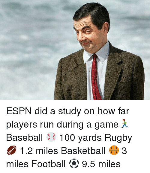 Rugby: ESPN did a study on how far players run during a game🏃🏽  Baseball ⚾️ 100 yards Rugby 🏈 1.2 miles Basketball 🏀 3 miles Football ⚽️ 9.5 miles